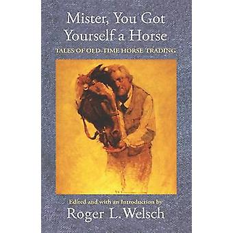 Mister You Got Yourself a Horse by Welsch & Roger L.
