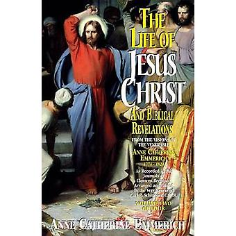 Life of Jesus Christ and Biblical Revelations Volume 2 by Emmerich & Anne Catherine