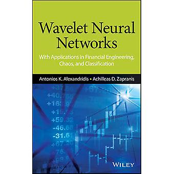 Wavelet Neural Networks With Applications in Financial Engineering Chaos and Classification by Alexandridis & Antonis K.