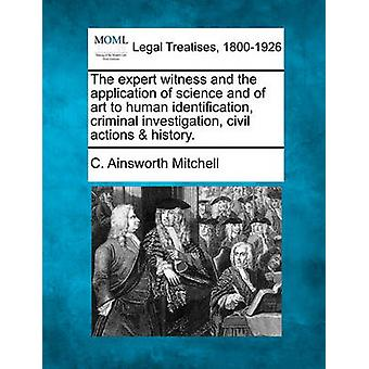 The expert witness and the application of science and of art to human identification criminal investigation civil actions  history. by Mitchell & C. Ainsworth