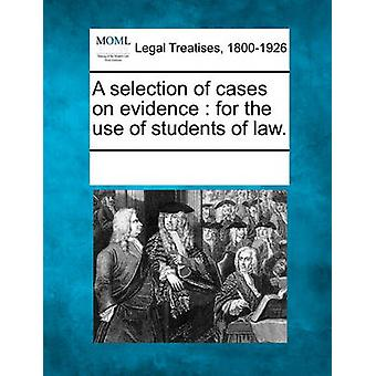 A selection of cases on evidence  for the use of students of law. by Multiple Contributors & See Notes