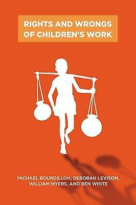 Rights and Wrongs of Childrens Work by Bourdillon & Michael