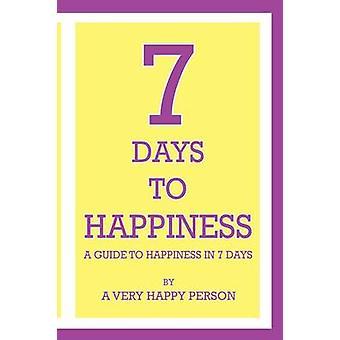 7 dagen naar geluk A Guide To geluk In 7 dagen door Walker & Robert