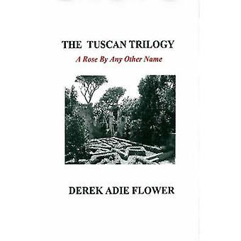 The Tuscan Trilogy by Flower & Derek Adie