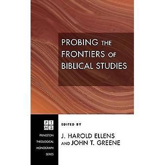 Probing the Frontiers of Biblical Studies by Ellens & J. Harold