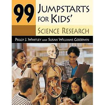 99 Jumpstarts for Kids Science Research by Whitley & Peggy