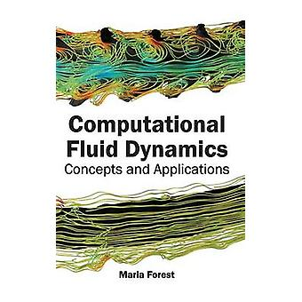 Computational Fluid Dynamics Concepts and Applications by Forest & Maria