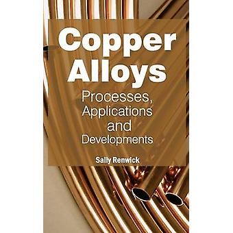 Copper Alloys Processes Applications and Developments by Renwick & Sally