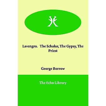 Lavengro.   The Scholar The Gypsy The Priest by Borrow & George