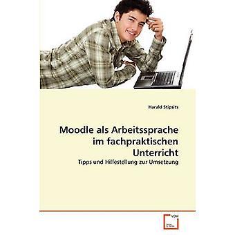 Moodle als Arbeitssprache im fachpraktischen Unterricht by Stipsits & Harald