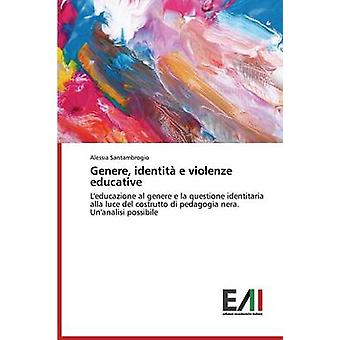 Genere Identita E Violenze Educative by Santambrogio Alessia