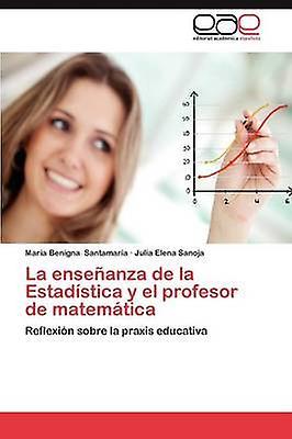 La Ensenanza de La Estadistica y El Profesor de Matematica by Santamar a. & Mar a. Benigna