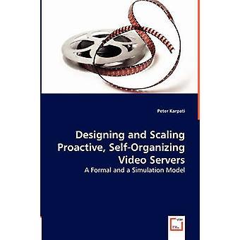Designing and Scaling Proactive SelfOrganizing Video Servers by Karpati & Peter