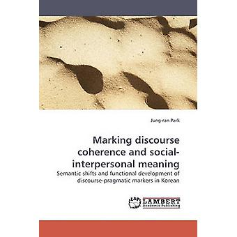 Marking Discourse Coherence and SocialInterpersonal Meaning by Park & JungRan