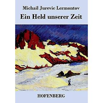 Ein Held unserer Zeit by Michail Jurevic Lermontov