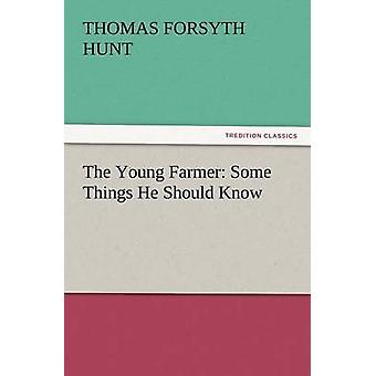 The Young Farmer Some Things He Should Know by Hunt & Thomas Forsyth