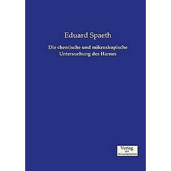 Die chemische und mikroskopische Untersuchung des Harnes by Spaeth & Eduard