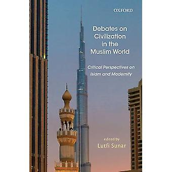 Debates on Civilization in the Muslim World - Critical Perspectives on