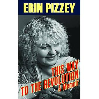 This Way to the Revolution - A Memoir by Erin Pizzey - 9780720613605 B
