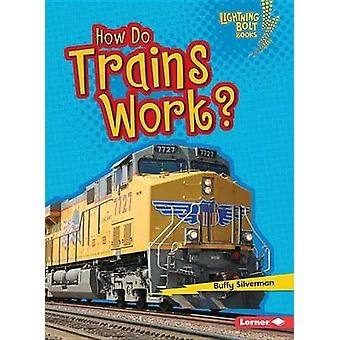 How Do Trains Work? by Buffy Silverman - 9781467796873 Book