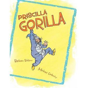 Priscilla Gorilla by Barbara Bottner - Michael Emberley - 97814814589