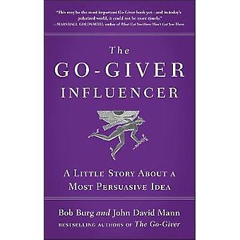 The Go-Giver Influencer - A Little Story about a Most Persuasive Idea