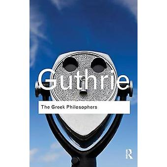 The Greek Philosophers From Thales to Aristotle by Guthrie & W. K. C.
