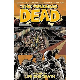 The Walking Dead Volume 24: Life and Death (Walking Dead Tp) (Paperback) by Adlard Charlie Kirkman Robert Stewart Dave Rathburn Cliff Gaudiano Stefano