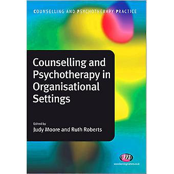 Counselling and Psychotherapy in Organisational Settings by Ruth Roberts