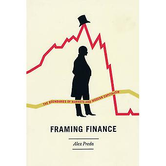 Framing Finance - The Boundaries of Markets and Modern Capitalism by A