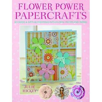 Flower Power Papercrafts - 50 Cards and Gifts Blossoming with Floral M