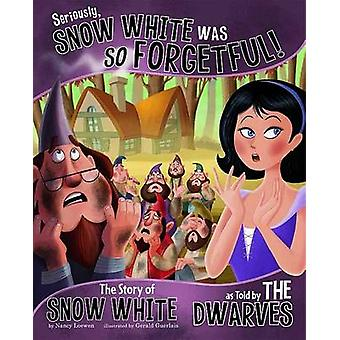 Seriously - Snow White Was So Forgetful - The Story of Snow White as T