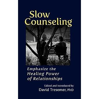 Slow Counseling - Emphasize the Healing Power of Relationships by Davi