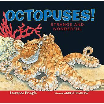 Octopuses! - Strange and Wonderful by Laurence Pringle - Meryl Henders