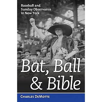 Bat - Ball & Bible - Baseball and Sunday Observance in New York by Cha