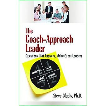 The Coach-Approach Leader - Questions - Not Answers - Make Great Leade