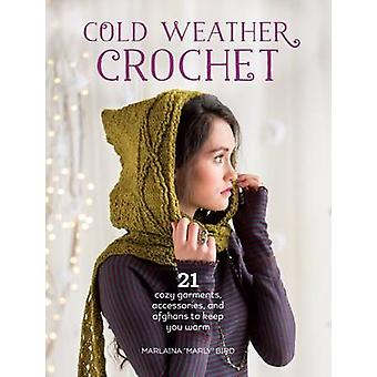 Cold Weather Crochet - 21 Cozy Garments - Accessories - and Afghans to