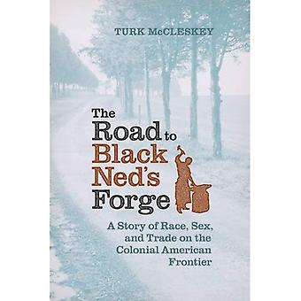 The Road to Black Ned's Forge: A Story of Race, Sex, and Trade on the Colonial American Frontier (Early American...