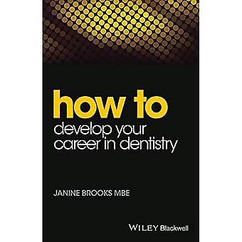 Hvordan å utvikle din karriere i odontologi (hvordan (tannlegen))
