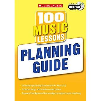 100 Music Lessons: Planning Guide (100 Lessons 2014 Curriculum)