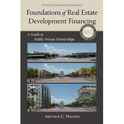 Foundations of Real Estate Development Financing  A Guide to Public-private Partnerships (Metropolitan Planning...