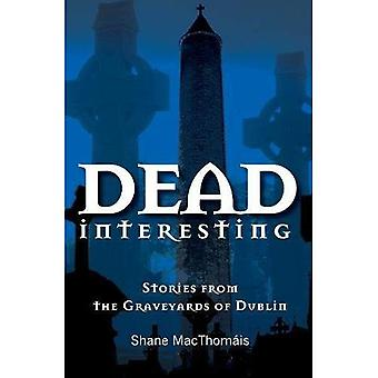 Dead Interesting: Stories from the Graveyards of Dublin