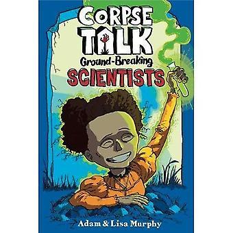 Corpse Talk : Ground-Breaking Scientists