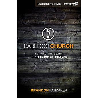 Barefoot Church Serving the Least in a Consumer Culture by Hatmaker & Brandon