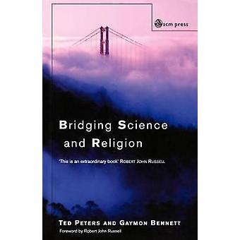 Överbryggande vetenskap och Religion av Peters & Ted Bennett & Gaymon