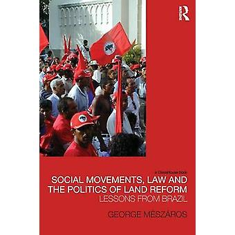 Social Movements Law and the Politics of Land Reform by Meszaros & George