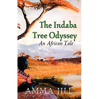 The Indaba Tree Odyssey An African Tale by Jill & Amma