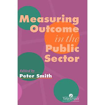 Measuring Outcome in the Public Sector by Smith & Peter