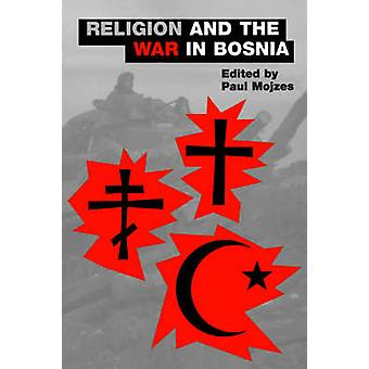 Religion and the War in Bosnia by Mojzes & Paul