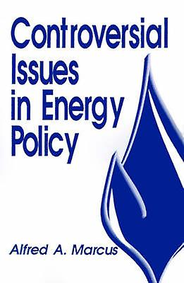 Controversial Issues in Energy Policy by Marcus & Alfrouge A.